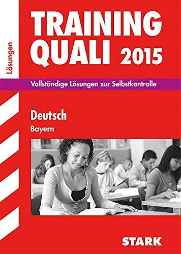 Abschluss-Prüfungsaufgaben Hauptschule/Mittelschule Bayern / Lösungen zu Training Quali Deutsch 2015: Vollständige Lösungen zur Selbstkontrolle
