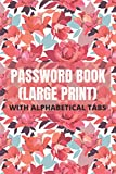 Password Book Large Print With Alphabetical Tabs: For Seniors and Vision Impaired, Username and Password Logbook, Flower Design
