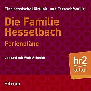 Ferienpläne     Die Hesselbachs 1.10              Autor:                                                                                                                                 Wolf Schmidt                               Sprecher:                                                                                                                                 Sophie Engelke,                                                                                        Hans Martin Koettenich,                                                                                        Wolf Schmidt,                   und andere                 Spieldauer: 35 Min.     Noch nicht bewertet     Gesamt 0,0