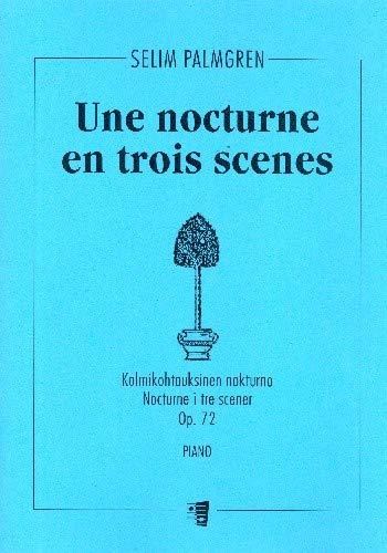 UNE NOCTURNE EN 3 SCENES OP.72 : POUR PIANO