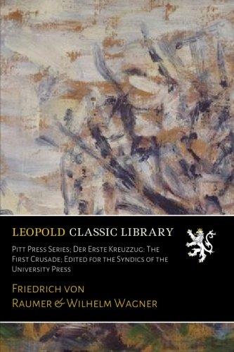 Pitt Press Series; Der Erste Kreuzzug: The First Crusade; Edited for the Syndics of the University Press