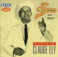 Satan Get Back! by Brother Claude Ely (2013-05-03)