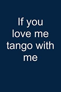 Love me? Tango with me: Notebook for Tango Dancer Tango Dance-r Dancing Wear 6x9 lined with lines