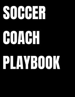 Soccer Coach Playbook: Organizer and Planner for Coaches Featuring 2019 - 2020 Calendar, Roster, and Blank Field Pages