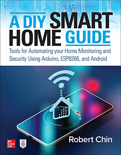A DIY Smart Home Guide: Tools for Automating Your Home Monitoring and Security Using Arduino, Esp8266, and Android