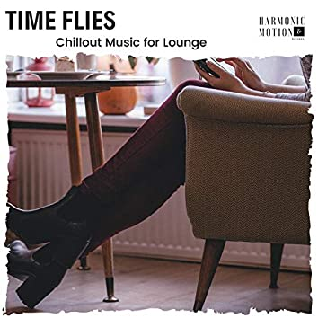 Time Flies - Chillout Music For Lounge