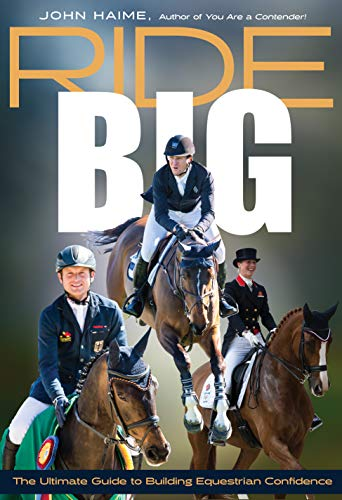 Ride Big: The Ultimate Guide to Building Equestrian Confidence (English Edition)