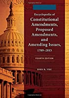 Encyclopedia of Constitutional Amendments, Proposed Amendments, and Amending Issues, 1789-2015