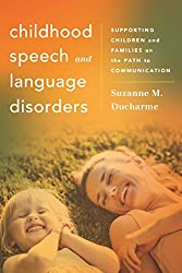 Childhood Speech and Language Disorders: Supporting Children and Families on the Path to Communication (Whole Family Approaches to Childhood Illnesses and Disorders) Kindle Edition