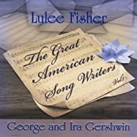 The Great American Song Writers, vol. 1: George & Ira Gershwin by Lulee Fisher