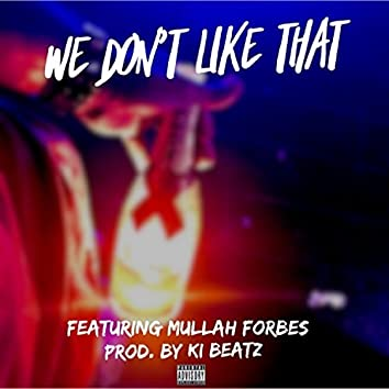 We Don't Like That (feat. Mullah Forbes)