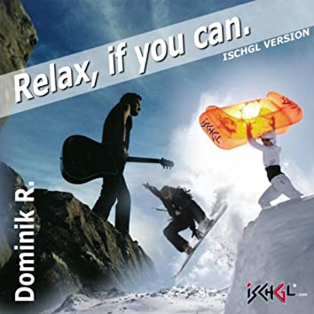 Relax, if you can (Ischgl Version)