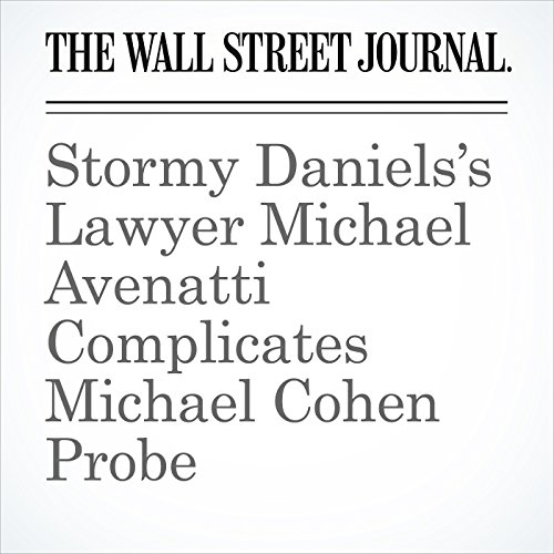 Stormy Daniels's Lawyer Michael Avenatti Complicates Michael Cohen Probe copertina