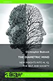 The Diametric Mind Insights into AI, IQ, the Self and Society: a sequel to The Imprinted Brain