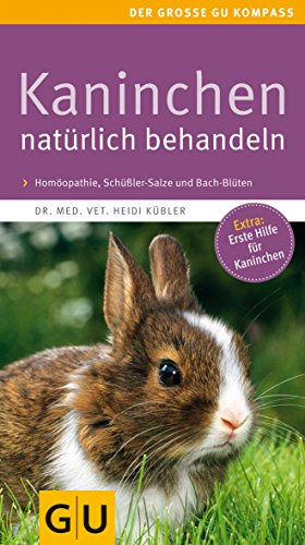 Kaninchen natürlich behandeln: Homöopathie, Schüßler-Salze und Bach Blüten. Extra: Erste Hilfe für Kaninchen. (GU Der große Kompass)