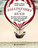 Ballonfahrt mit Hund: Die (fast) wahre Geschichte der ersten internationalen Luftfahrt im Jahr 1785 - Matthew Olshan