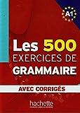 Les 500 Exercices de Grammaire A1 - Livre + corrigés intégrés: Les 500 Exercices de Grammaire A1 - Livre + corrigés intégrés