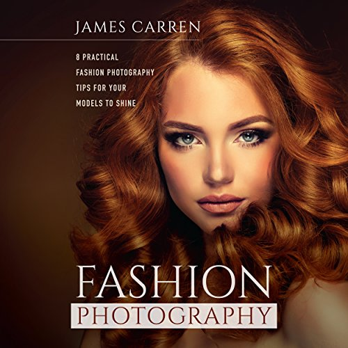 Fashion Photography: 8 Practical Fashion Photography Tips for Your Models to Shine audiobook cover art