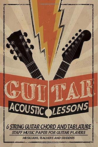 Acoustic Guitar Lessons,Guitar Tab Notebook :: 6 String Guitar Chord and Tablature Staff Music Paper for Guitar Players, Musicians, Teachers and Students