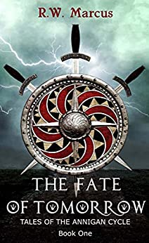 The Fate of Tomorrow (Tales of the Annigan Cycle Book 1) by [R.W. Marcus]