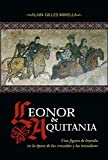 Leonor de Aquitania: Una figura de leyenda en la época de las cruzadas y los trovadores (Historia)