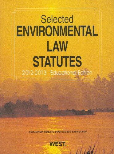 Selected Environmental Law Statutes, 2012-2013 Educational Edition