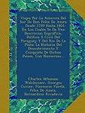 Viajes Por La America Del Sur De Don Felix De Azara ... Desde 1789 Hasta 1801: En Los Cuales Se Da Una Descricion Eográfica, Política Y Civil Del ... Y Conquista De Dichos Paises, Con Numeroso...