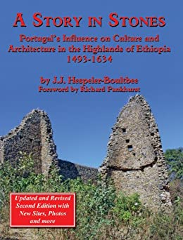 A Story in Stones: Portugal's Influence on Culture and Architecture in the Highlands of Ethiopia 1493-1634 (Updated & Revised 2nd Edition) by [John Jeremy Hespeler-Boultbee, Richard Pankhurst]