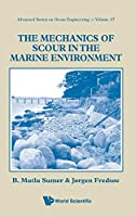 The Mechanics of Scour in the Marine Environment (Advanced Series on Ocean Engineering)