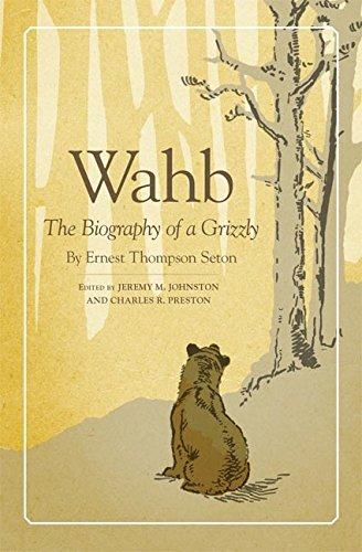 Wahb: The Biography of a Grizzly (English Edition)