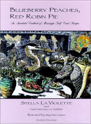 Blueberry Peaches, Red Robin Pie: An Annotated Cookbook of Mississippi Gulf Coast Recipes by LA Violette, Stella, Estronza, Stella, Estronza, Paul, LA Vi (2001) Hardcover