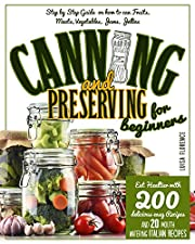 CANNING AND PRESERVING FOR BEGINNERS: A Step-By-Step Guide On How To Can Fruits, Meats, Vegetables, And Jams. Eat Healthier With 200 Delicious Easy Recipes And 20 Mouth-Watering Italian Recipes