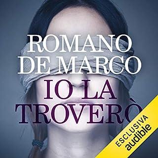 Io la troverò     La serie Nero a Milano              Di:                                                                                                                                 Romano De Marco                               Letto da:                                                                                                                                 Francesco Ciccioni                      Durata:  9 ore e 7 min     120 recensioni     Totali 4,4