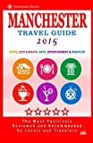 Manchester Travel Guide 2015: Shops, Restaurants, Arts, Entertainment and Nightlife in Manchester, England (City Travel Guide 2015)