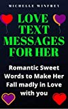 Love Text Messages for Her: Romantic Sweet Words to Make Her Fall madly in Love with you (inspirational love messages for your dates, ex and crush Book 1) (English Edition)