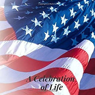 A Celebration of Life: American Flag Patriotic Military Veteran Memorial Service/Condolence Life Remembered ... Address Line-Thought Message Memories Comment