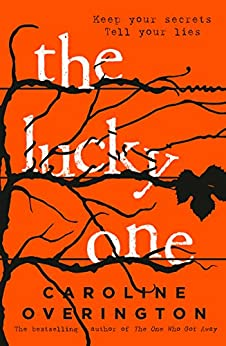 The Lucky One: from the author of 2016's bestselling thriller The One Who Got Away by [Caroline Overington]