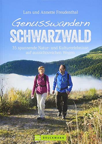 Genusswandern Schwarzwald. 36 leichtere Touren mit Natur- und Kulturerlebnissen. Ein Wanderführer zu den schönsten Plätzen im Schwarzwald. Mit ... Kulturerlebnisse auf aussichtsreichen Wegen