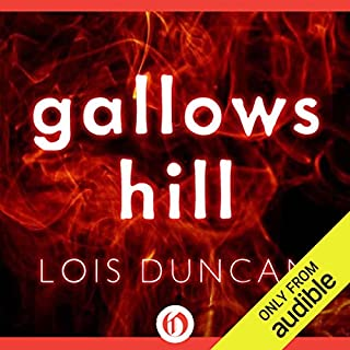 Gallows Hill                   By:                                                                                                                                 Lois Duncan                               Narrated by:                                                                                                                                 A. Savalas                      Length: 6 hrs and 41 mins     1 rating     Overall 3.0