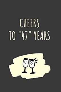 Cheers For 47 Years Journal: 47 Year Anniversary Gifts For Him, For Her, Notebook For Partner