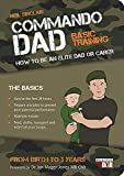 Commando Dad: Basic Training: How to be an Elite Dad or Carer. From
