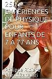 250 EXPERIENCES DE PHYSIQUE POUR ENFANTS DE 7 A 77 ANS