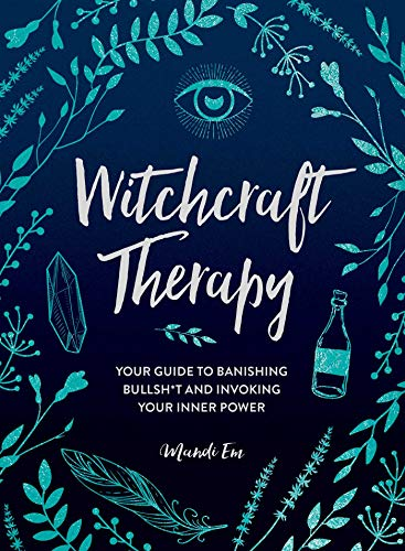 Witchcraft Therapy: Your Guide to Banishing...