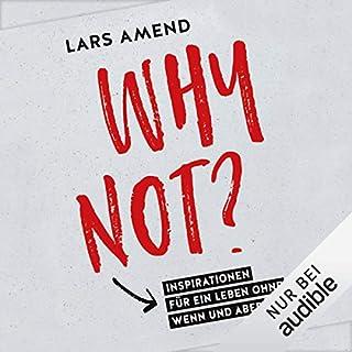 Why not? Inspirationen für ein Leben ohne Wenn und Aber                   Autor:                                                                                                                                 Lars Amend                               Sprecher:                                                                                                                                 Lars Amend                      Spieldauer: 7 Std. und 7 Min.     437 Bewertungen     Gesamt 4,6