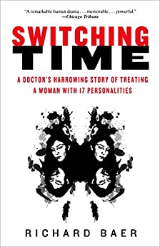 Switching Time: A Doctor's Harrowing Story of Treating a Woman with 17 Personalities by [Richard K.  Baer]