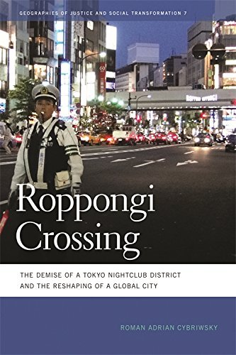 Roppongi Crossing: The Demise of a Tokyo Nightclub District and the Reshaping of a Global City (Geographies of Justice and Social Transformation) (Geographies ... Ser. Book 7) (English Edition)