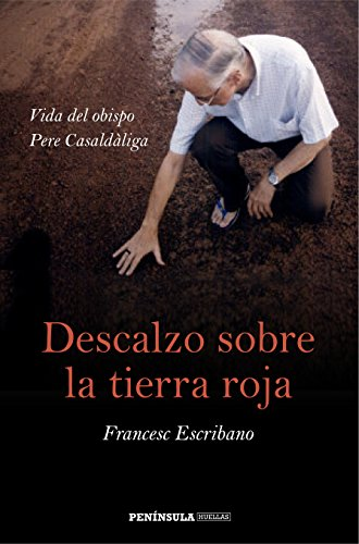 Descalzo sobre la tierra roja: Vida del obispo Pere Casaldàliga (PENINSULA)