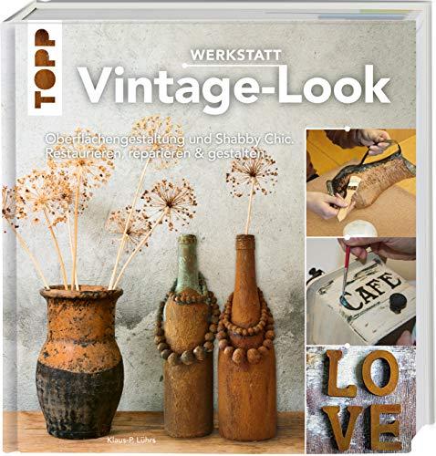 Werkstatt Vintage-Look: Oberflächengestaltung und Shabby Chic. Restaurieren, reparieren & gestalten
