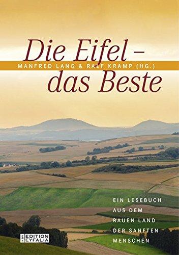 Die Eifel - Das Beste: Ein Lesebuch aus dem rauen Land der sanften Menschen (Edition Eyfalia)