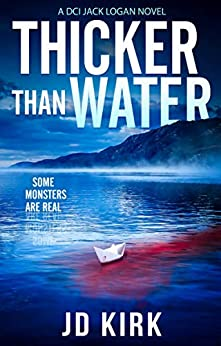 Thicker Than Water: A Scottish Crime Thriller (DCI Logan Crime Thrillers Book 2) by [JD Kirk]